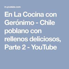 En La Cocina con Gerónimo - Chile poblano con rellenos deliciosos, Parte 2 - YouTube