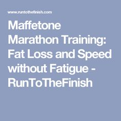 Maffetone Marathon Training: Fat Loss and Speed without Fatigue - RunToTheFinish
