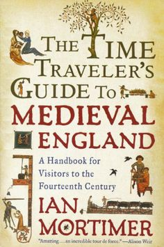 Time Travelers Guide To Medieval England.