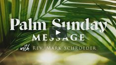 WELS President Mark Schroeder delivers a special Palm Sunday message.