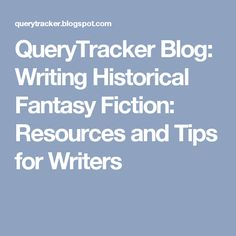 QueryTracker Blog: Writing Historical Fantasy Fiction: Resources and Tips for Writers