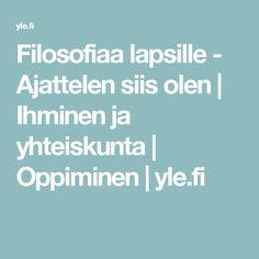 Filosofiaa lapsille - Ajattelen siis olen | Ihminen ja yhteiskunta | Oppiminen | yle.fi