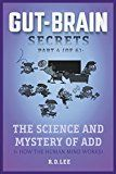Free Kindle Book -   Gut-Brain Secrets, Part 4:  The Science and Mystery of ADD: + How the Human Mind Works Check more at http://www.free-kindle-books-4u.com/parenting-relationshipsfree-gut-brain-secrets-part-4-the-science-and-mystery-of-add-how-the-human-mind-works/