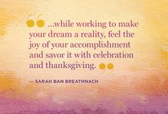 Feel your success before it happens... Law of Attraction in a nut shell. Also very important being grateful!! Sarah Ban Breathnach.