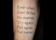 """Ever tried.  Ever failed.  No matter.  Try again.  Fail again.  Fail better."" - Samuel Beckett, ""Worstward Ho."" #literarytattoos #tattoos"