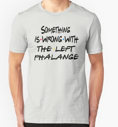"""Something Is Wrong With The Left Phalange "" T-Shirts & Hoodies by Television- 