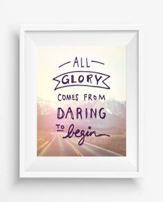 All glory comes from daring to begin, Inspirational Quote ,Typography Art Print, Motivational Art,digital prints,home decor
