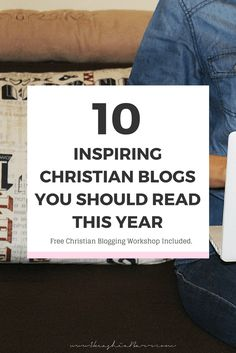 Christian Blogs: 10 Inspiring Christian Blogs You Should Read This Year. In this blog post I will be sharing a list top Christian Blogs for women, Christian blog for teens, Christian blogs for church and just my overall top 10 Christian blogs to follow. Click the image to read the full post and get the live video Christian blogging workshop >>
