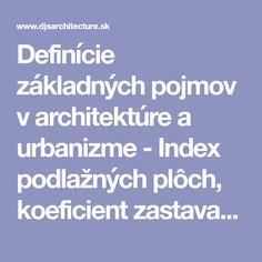Definície základných pojmov v architektúre a urbanizme - Index podlažných plôch, koeficient zastavanej plochy a iné
