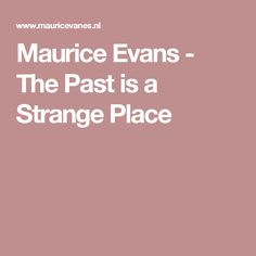 Maurice Evans - The Past is a Strange Place Strange Places, Evans, The Past, Concept