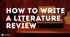 How to Write a Literature Review - Grammarly Blog | Grammarly Blog