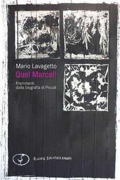 Mario Lavagetto, Quel Proust! Einaudi 2012. Fuorisede, 2