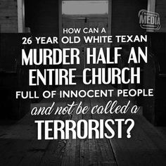 Terrorism in 'Merica, a white male just committed the 4th deadliest mass shooting in the U.S. since 1991.