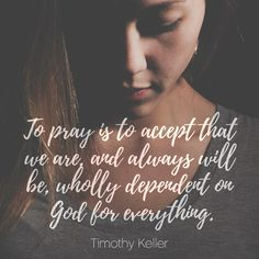 To pray is to accept that....Jesse Jackson  #dependonGod #prayer