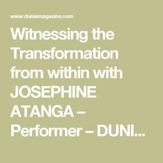 Witnessing the Transformation from within with JOSEPHINE ATANGA – Performer – DUNIA Magazine Family Of Five, Something About You, Secondary School, Country Of Origin, Growing Up, African, Positivity, Magazine, Words