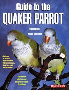 $11.04-$12.99 The Quaker parrot is a favorite among bird owners because of its endearing personality and its facility for human speech. The new, updated edition of this popular book provides expert advice on Quaker parrot behavior training, grooming, diet, cages, toys, and protecting the inquisitive Quaker parrot from household accidents. The author, a widely recognized expert on parrots, emphasi ...