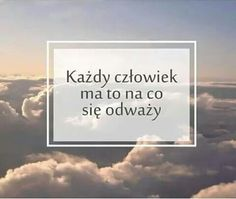 Każdy człowiek ma to na co się odważy. Positive Thoughts, Positive Quotes, Motivational Words, Inspirational Quotes, True Quotes, Funny Quotes, Favorite Quotes, Best Quotes, New Things To Learn