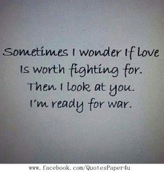 You Are Worth Fighting For Everyday Of My Life