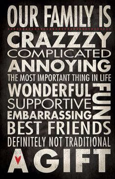 I love my crazy ass family.  We have it all & I wouldn't change a thing. Together we make laughing funny!