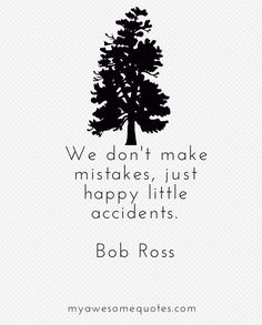 Bob Ross Happy Accidents Quote - Awesome Quotes About Life