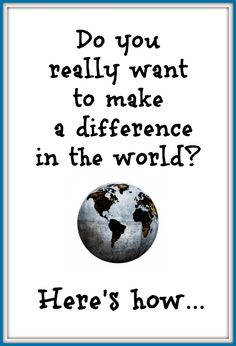 How to Make a Difference in the World Moving On Quotes Letting Go, Quotes About Moving On, Do You Really, Let It Be, Jackson Song, God Bless Us All, Service Quotes, World Quotes, Family Quotes