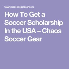 How To Get a Soccer Scholarship In the USA – Chaos Soccer Gear