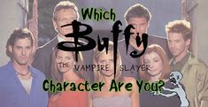 """Which """"Buffy The Vampire Slayer"""" Character Are You"""