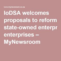 IoDSA welcomes proposals to reform state-owned enterprises – MyNewsroom