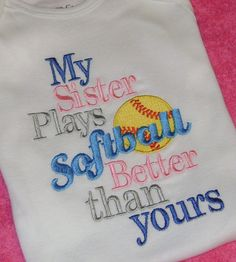 My Sister Plays Softball Better Than Yours Shirt Embroidery Applique