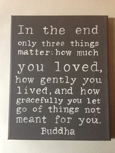 Live life honestly and be kind to others.