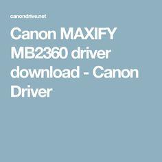 Canon MAXIFY MB2360 driver download - Canon Driver