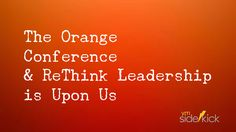Orange Conference & ReThink Leadership is Upon Us. Find out what to expect. - YM Sidekick