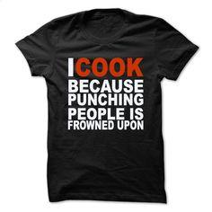 I Cook Because T Shirt, Hoodie, Sweatshirts - tshirt design #tee #Tshirt