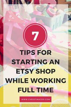 7 Tips for Starting an Etsy Shop While Working Full Time