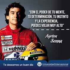 """""""Con el poder de tu mente, tu determinación, tu instinto y la experiencia, puedes volar muy alto"""" - Ayrton Senna"""