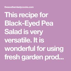 This recipe for Black-Eyed Pea Salad is very versatile. It is wonderful for using fresh garden produce but you could use frozen or canned. Chickpea Feta Salad, Southern Black Eyed Peas, Black Eyed Pea Salad, Southern Ladies, How To Double A Recipe, Stuffed Green Peppers, Frozen, Fresh