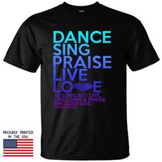 Dance Sing Praise Live Love as Long as I Live I by TShirtTagged