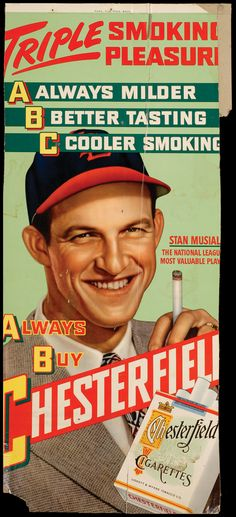 Stan Musial for Chesterfield cigarettes - --if they only knew.  Better than steroids.