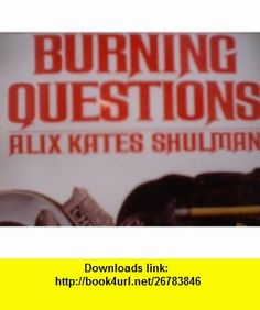 Burning Questions (9780553125955) Alix Kates Shulman, Zane IndiAnna , ISBN-10: 0553125958  , ISBN-13: 978-0553125955 ,  , tutorials , pdf , ebook , torrent , downloads , rapidshare , filesonic , hotfile , megaupload , fileserve