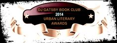 DJ GATSBY BOOK CLUB - 2014 LITERARY AWARDS NOMINEES - The Nominees for the 2014 DJGBC Literary Awards are here.The Winners will be announced via You Tube from The Harlem Book Fair In New York City On June 12th 2014. #Whoswho #DJGBC2014UrbanLitAwards #TeamGatsby #WBMediaGroup