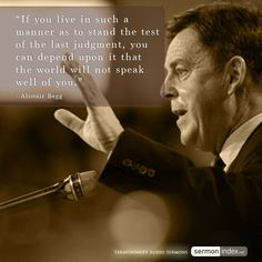 """""""If you live in such a manner as to stand the test of the last judgment, you can depend upon it that the world will not speak well of you. Biblical Quotes, Faith Quotes, Bible Verses, Christian Faith, Christian Quotes, The Last Judgment, Grace Alone, Christian Apologetics"""