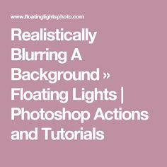 Realistically Blurring A Background » Floating Lights | Photoshop Actions and Tutorials
