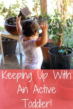Keeping Up With An Active Toddler! Our toddler is one spirited, busy, and active…