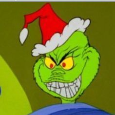 Grinch, I tried to make it but I hate this time of year!!!!!!!!!