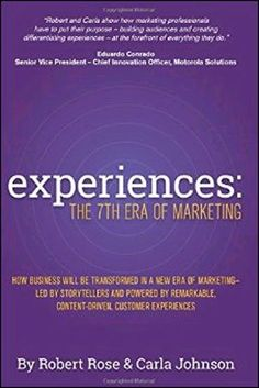 Experiences: The 7th Era of Marketing by Robert Rose and Carla Johnson