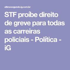 STF proíbe direito de greve para todas as carreiras policiais - Política - iG
