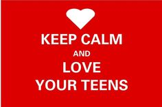 KEEP CALM AND LOVE YOUR TEENS http://easttexas.citymomsblog.com/teens/keep-calm-love-teens/