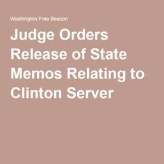 Judge Orders Release of State Memos Relating to Clinton Server