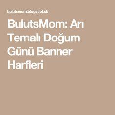 BulutsMom: Arı Temalı Doğum Günü Banner Harfleri