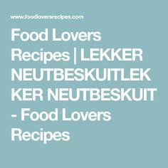 Food Lovers Recipes | LEKKER NEUTBESKUITLEKKER NEUTBESKUIT - Food Lovers Recipes